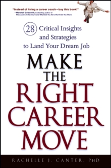 Making the Right Career Move : 28 Critical Insights and Strategies to Land the Job of Your Dreams, Hardback Book