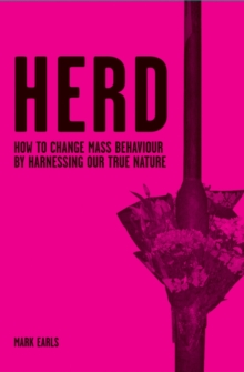 Herd : How to Change Mass Behaviour by Harnessing Our True Nature, Hardback Book
