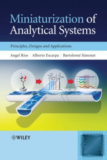 Miniaturization of Analytical Systems : Principles, Designs and Applications, Hardback Book