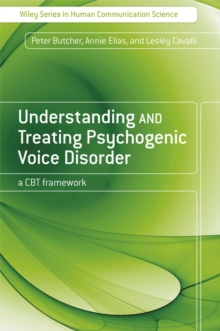 Understanding and Treating Psychogenic Voice Disorder : A CBT Framework, Paperback / softback Book