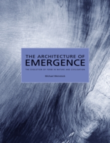 The Architecture of Emergence - the Evolution of  Form in Nature and Civilisation, Paperback Book