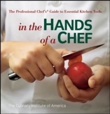 In the Hands of a Chef : The Professional Chef's Guide to Essential Kitchen Tools, Paperback / softback Book
