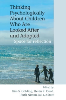 Thinking Psychologically About Children Who are Looked After and Adopted : Space for Reflection, Paperback Book