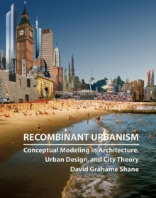 Recombinant Urbanism : Conceptual Modeling in Architecture, Urban Design and City Theory, Hardback Book