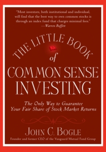 The Little Book of Common Sense Investing : The Only Way to Guarantee Your Fair Share of Stock Market Returns, Hardback Book