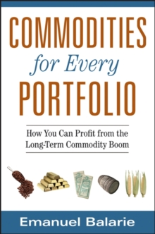 Commodities for Every Portfolio : How You Can Profit From the Long-term Commodity Boom, Hardback Book