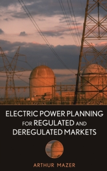 Electric Power Planning for Regulated and Deregulated Markets, Hardback Book