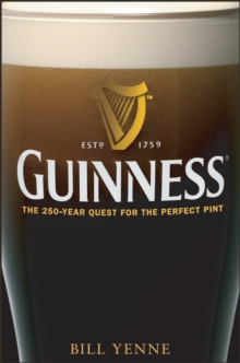 Guinness : The 250 Year Quest for the Perfect Pint, Hardback Book