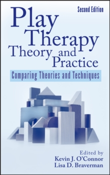 Play Therapy Theory and Practice : Comparing Theories and Techniques, Hardback Book