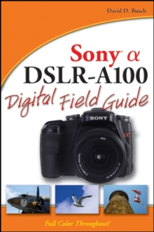 Sony Alpha DSLR-A100 Digital Field Guide, Paperback / softback Book