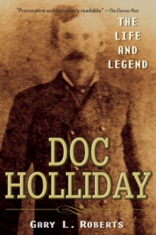 Doc Holliday : The Life and Legend, Paperback Book