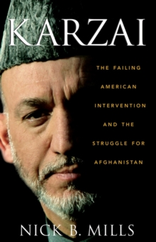 Karzai : The Failing American Intervention and the Struggle for Afghanistan, Hardback Book