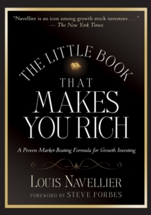 The Little Book That Makes You Rich : A Proven Market-Beating Formula for Growth Investing, Hardback Book
