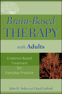 Brain-based Therapy with Adults : Evidence-based Treatment for Everyday Practice, Paperback Book
