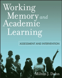 Working Memory and Academic Learning : Assessment and Intervention, Paperback Book