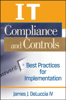 IT Compliance and Controls : Best Practices for Implementation, Hardback Book