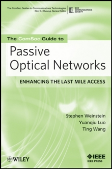 The ComSoc Guide to Passive Optical Networks : Enhancing the Last Mile Access, Paperback / softback Book