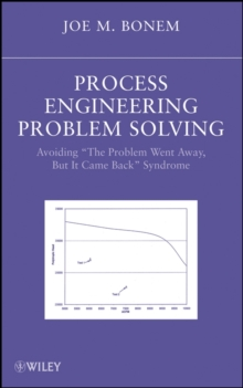 "Process Engineering Problem Solving : Avoiding ""The Problem Went Away, but it Came Back"" Syndrome, Hardback Book"