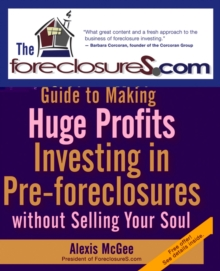 The Foreclosures.com Guide to Making Huge Profits Investing in Pre-Foreclosures Without Selling Your Soul, Paperback / softback Book