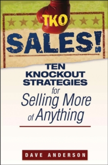 TKO Sales! : Ten Knockout Strategies for Selling More of Anything, Paperback Book
