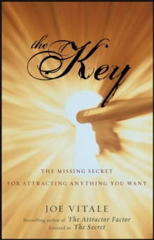The Key : The Missing Secret for Attracting Anything You Want, Hardback Book