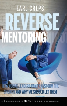 Reverse Mentoring : How Young Leaders Can Transform the Church and Why We Should Let Them, Hardback Book