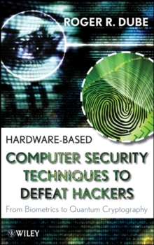 Hardware-based Computer Security : From Biometrics to Quantum Cryptography, Hardback Book