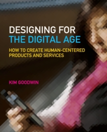 Designing for the Digital Age : How to Create Human-Centered Products and Services, Paperback / softback Book