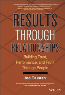 Results Through Relationships : Building Trust, Performance, and Profit Through People, Hardback Book