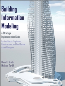 Building Information Modeling : A Strategic Implementation Guide for Architects, Engineers, Constructors, and Real Estate Asset Managers, Hardback Book