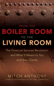 From the Boiler Room to the Living Room : The Financial Services Revolution and What it Means to You and Your Clients, Hardback Book