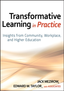 Transformative Learning in Practice : Insights from Community, Workplace, and Higher Education, Hardback Book
