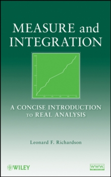 Measure and Integration : A Concise Introduction to Real Analysis, Hardback Book
