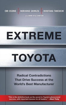 Extreme Toyota : Radical Contradictions That Drive Success at the World's Best Manufacturer, Hardback Book