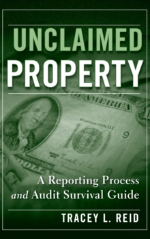 Unclaimed Property : A Reporting Process and Audit Survival Guide, Hardback Book