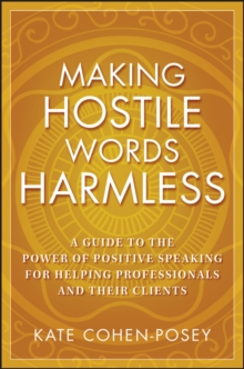 Making Hostile Words Harmless : A Guide to the Power of Positive Speaking For Helping Professionals and Their Clients, Paperback / softback Book