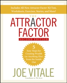 The Attractor Factor, 2nd Edition : 5 Easy Steps for Creating Wealth (Or Anything Else) From the Inside Out, Paperback Book