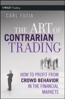 The Art of Contrarian Trading : How to Profit from Crowd Behavior in the Financial Markets, Hardback Book