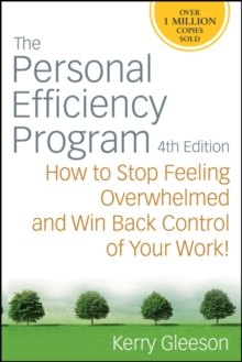 The Personal Efficiency Program : How to Stop Feeling Overwhelmed and Win Back Control of Your Work, Paperback Book