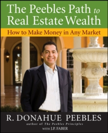 The Peebles Path to Real Estate Wealth : How to Make Money in Any Market, Paperback / softback Book