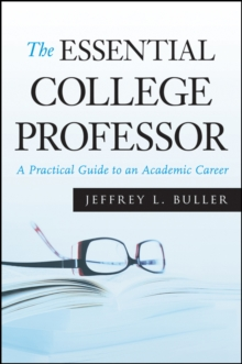 The Essential College Professor : A Practical Guide to an Academic Career, Paperback Book