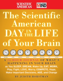 The Scientific American Day in the Life of Your Brain : A 24 hour Journal of What's Happening in Your Brain as you Sleep, Dream, Wake Up, Eat, Work, Play, Fight, Love, Worry, Compete, Hope, Make Impor, Hardback Book