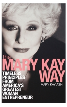 The Mary Kay Way : Timeless Principles from America's Greatest Woman Entrepreneur, Hardback Book