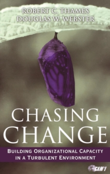 Chasing Change : Building Organizational Capacity in a Turbulent Environment, Hardback Book