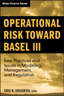 Operational Risk Toward Basel III : Best Practices and Issues in Modeling, Management, and Regulation, Hardback Book