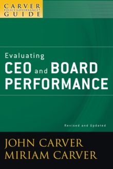 A Carver Policy Governance Guide : Evaluating CEO and Board Performance, Paperback / softback Book