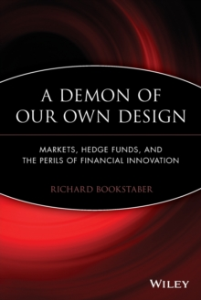 A Demon of Our Own Design : Markets, Hedge Funds, and the Perils of Financial Innovation, Paperback / softback Book