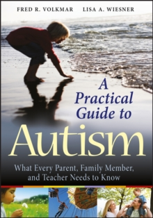 A Practical Guide to Autism : What Every Parent, Family Member, and Teacher Needs to Know, Paperback / softback Book