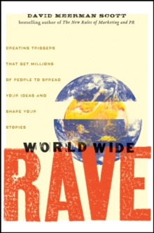 World Wide Rave : Creating Triggers That Get Millions of People to Spread Your Ideas and Share Your Stories, Hardback Book