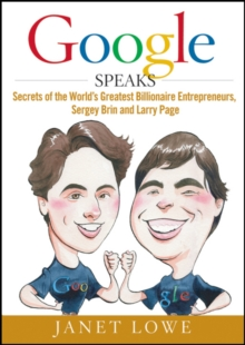 Google Speaks : Secrets of the World's Greatest Billionaire Entrepreneurs, Sergey Brin and Larry Page, Hardback Book